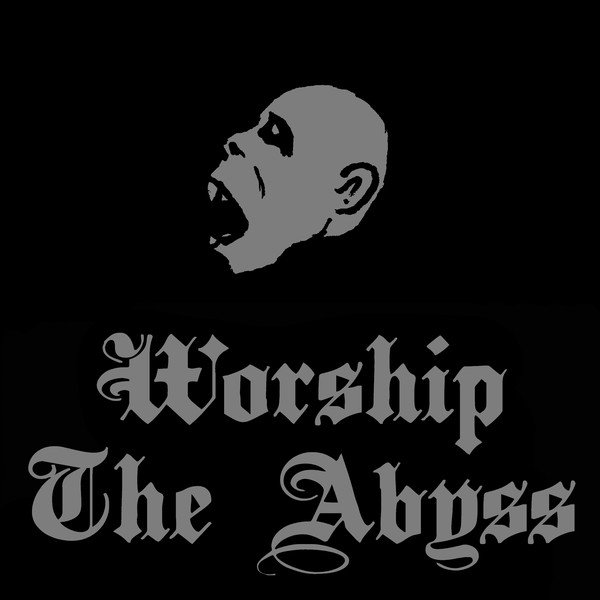 Worship the Abyss